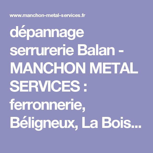 dépannage serrurerie Balan - MANCHON METAL SERVICES : ferronnerie, Béligneux, La Boisse, Dagneux, chaudronnerie inox, porte d'entrée, chaudronnerie acier