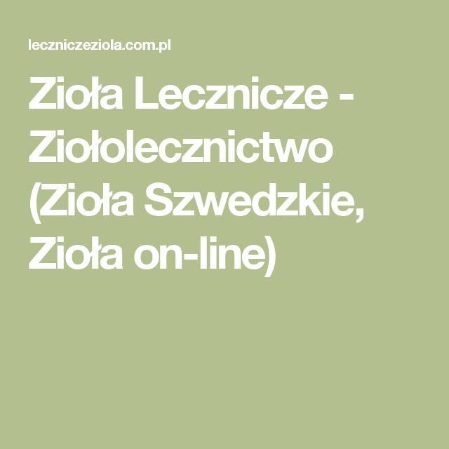 Zioła Lecznicze - Ziołolecznictwo (Zioła Szwedzkie, Zioła on-line)