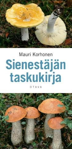 Sienestäjän taskukirja / Mauri Korhonen ; [valokuvat ja piirrokset tekijän]