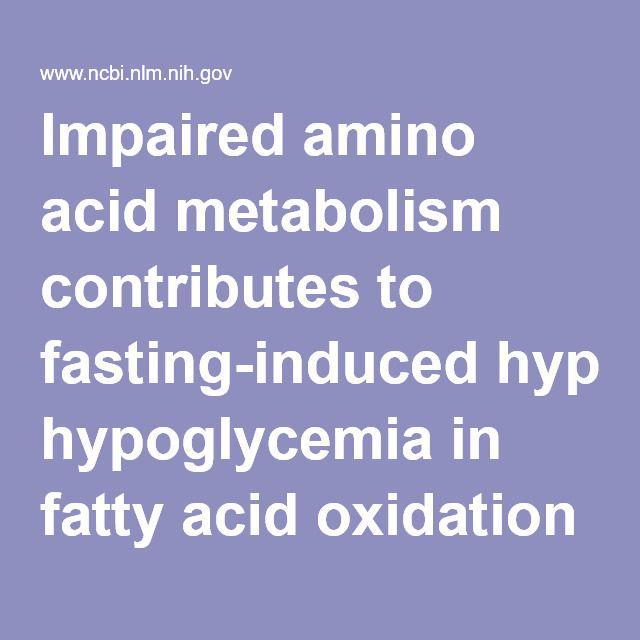 Impaired amino acid metabolism contributes to fasting-induced hypoglycemia in fatty acid oxidation defects. - PubMed - NCBI