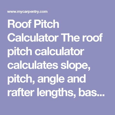 Roof Pitch Calculator The Roof Pitch Calculator Calculates Slope Pitch Angle And Rafter Lengths Based On Input Of Pitched Roof Roof Calculate Roof Pitch