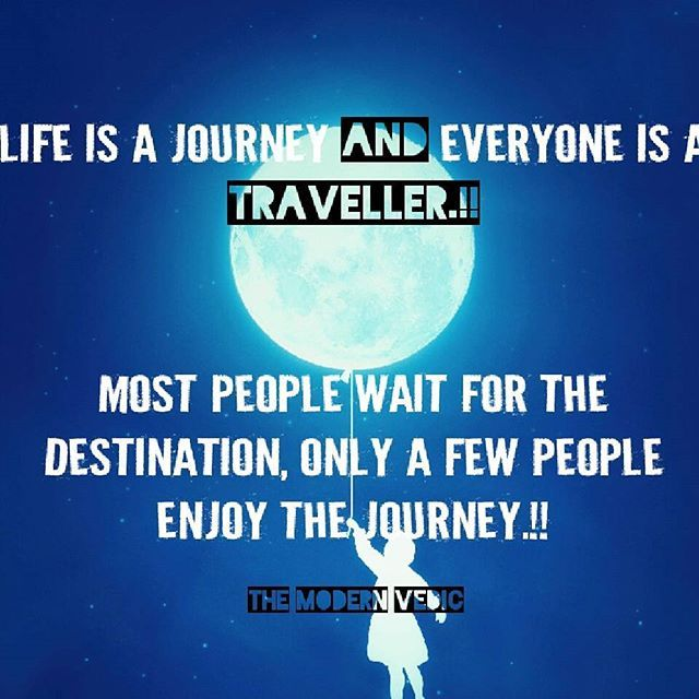Life is a journey and everyone is a Traveller.!! lMost People Wait for the Destination, Only a Few People Enjoy the Journey.!!! #themodernvedic   For more information And updates visit www.themodernvedic.com or follow @themodernvedic   #yoga #yogapants #quotesoftheday #instaquotes #goodsayings