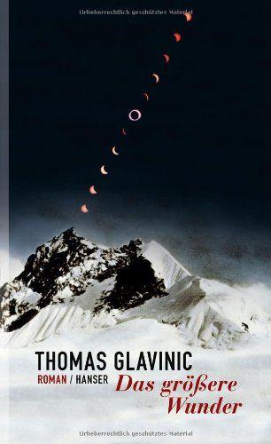 Das größere Wunder: Roman: Amazon.de: Thomas Glavinic: Bücher