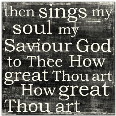 How Great THOU ART!  I love this old hymn.. .was just singing it the other day.  God is GREAT!