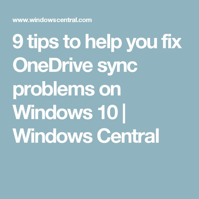 9 tips to help you fix OneDrive sync problems on Windows 10 | Windows Central