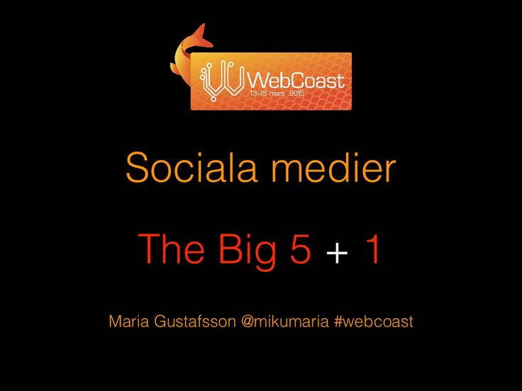 Sociala medier the big 5 + 1 maria gustafsson mikumaria webcoast by Maria Gustafsson via slideshare. #webcoast #kreathon