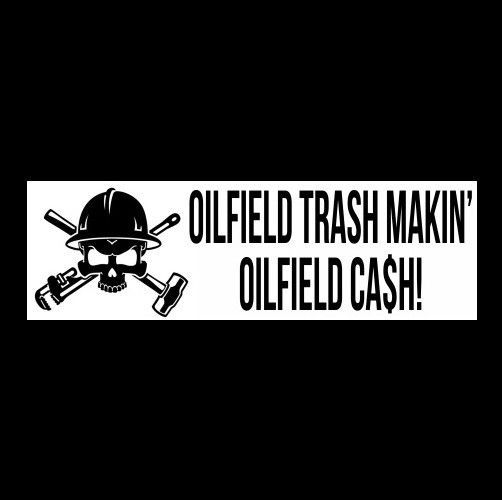 """OILFIELD TRASH MAKIN' OILFIELD CASH"" roughneck STICKER oil rigger worker decal"