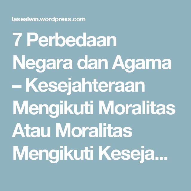 7 Perbedaan Negara dan Agama – Kesejahteraan Mengikuti Moralitas Atau Moralitas Mengikuti Kesejahteraan | menang BERSAMA - Indonesia Strong From Village