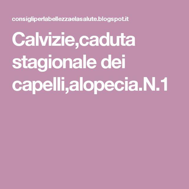 Calvizie,caduta stagionale dei capelli,alopecia.N.1