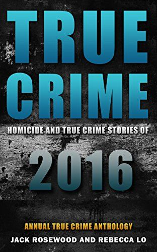 True Crime: Homicide & True Crime Stories of 2016 (Annual True Crime Anthology) - https://freebookzone.download/true-crime-homicide-true-crime-stories-of-2016-annual-true-crime-anthology/