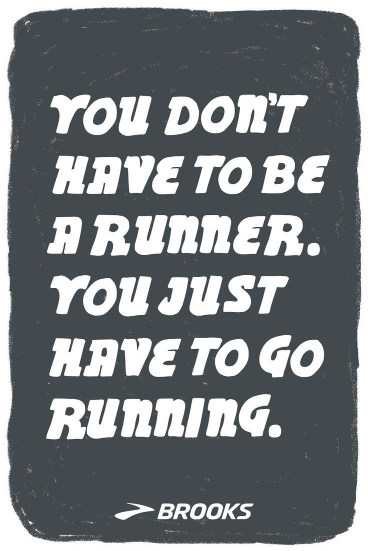 You Don't Have to be a Runner. You Just Have to go Running | Running Inspiration from Brooks Running
