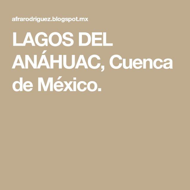 LAGOS DEL ANÁHUAC, Cuenca de México.
