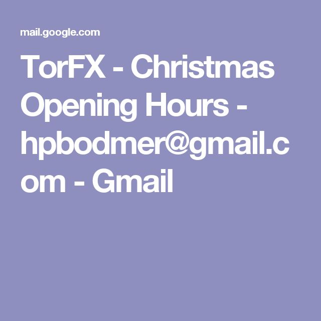 TorFX - Christmas Opening Hours - hpbodmer@gmail.com - Gmail
