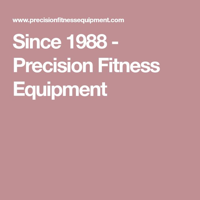 Since 1988 - Precision Fitness Equipment