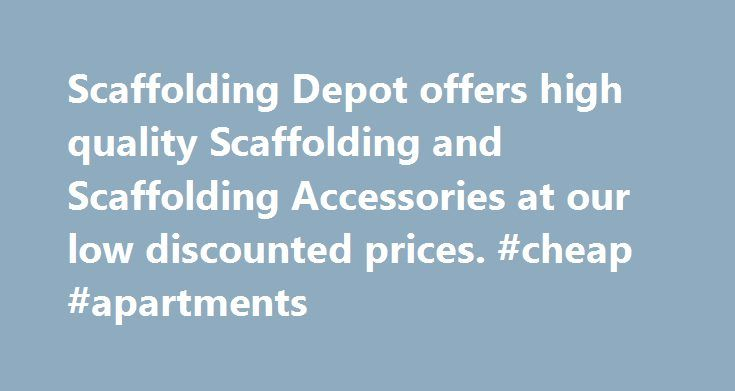 Scaffolding Depot offers high quality Scaffolding and Scaffolding Accessories at our low discounted prices. #cheap #apartments http://rental.remmont.com/scaffolding-depot-offers-high-quality-scaffolding-and-scaffolding-accessories-at-our-low-discounted-prices-cheap-apartments/  #scaffolding rental # Please note that it is imperative for all workers using these Scaffolding parts and/or accessories to be fully trained and informed in the use of these materials. You may visit our safety page by…