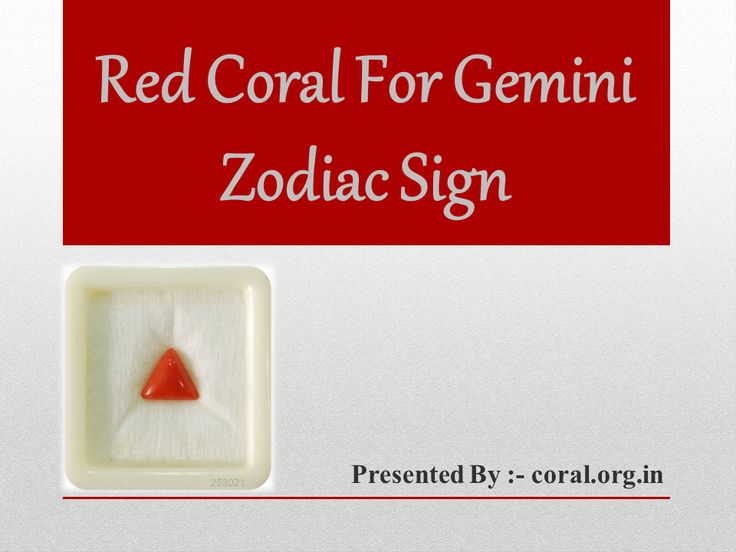 "Red Coral For Gemini Zodiac Sign This ‪#‎zodiac‬ sign has been ruled by the mercury also considered as ""planet of true love"". The ascendant that belongs to sun sign Gemini have following positive traits such as soft spoken, versatile, enthusiastic, humorous. Paradoxically, negative traits of ‪#‎Gemini‬ are lack of consistency, inability to make a decision, anxious, lack of direction."