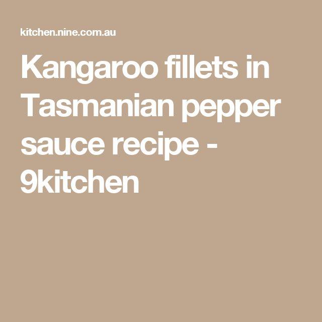 Kangaroo fillets in Tasmanian pepper sauce recipe - 9kitchen