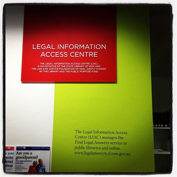 The Legal Information Access Centre (LIAC) at the State Library of NSW - find answers to everyday legal questions - http://www.legalanswers.sl.nsw.gov.au