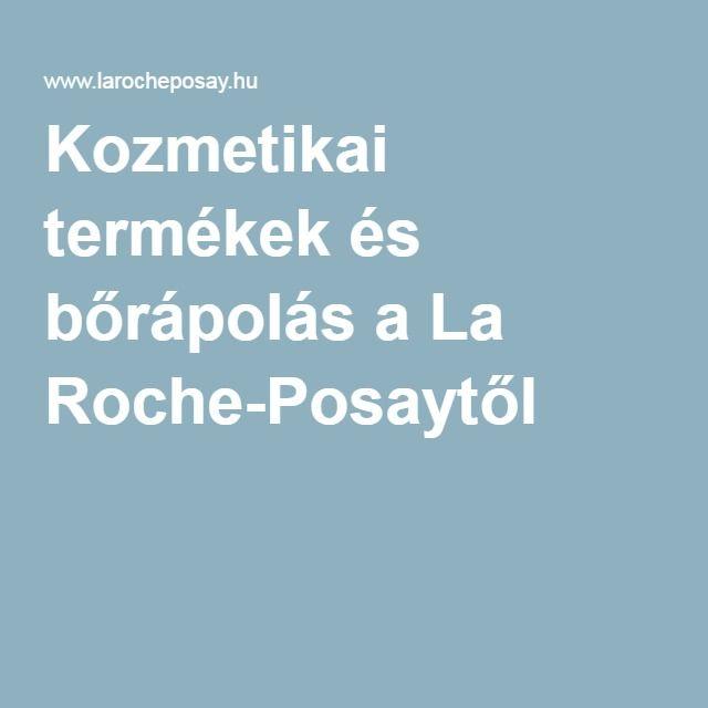 Kozmetikai termékek és bőrápolás a La Roche-Posaytől