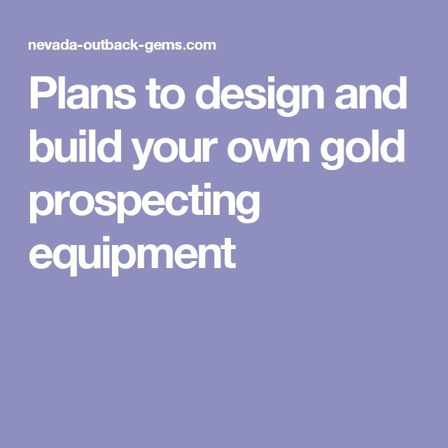 Plans to design and build your own gold prospecting equipment