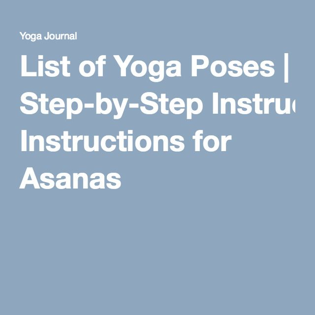 List of Yoga Poses   Step-by-Step Instructions for Asanas   for more infos check this website ! :   http://www.ndthepro.com/yoga.html