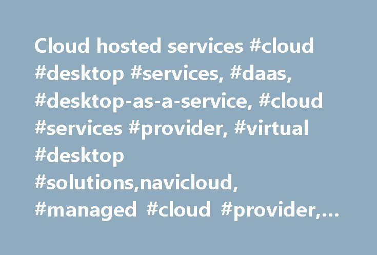 Cloud hosted services #cloud #desktop #services, #daas, #desktop-as-a-service, #cloud #services #provider, #virtual #desktop #solutions,navicloud, #managed #cloud #provider, #cloud #desktop #service http://renta.nef2.com/cloud-hosted-services-cloud-desktop-services-daas-desktop-as-a-service-cloud-services-provider-virtual-desktop-solutionsnavicloud-managed-cloud-provider-cloud-desktop-service/  # Cloud Desktop Services Legal ©2017 Charter Communications. All Rights Reserved. Not all…
