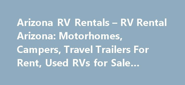 """Arizona RV Rentals – RV Rental Arizona: Motorhomes, Campers, Travel Trailers For Rent, Used RVs for Sale #equipment #rental http://sweden.remmont.com/arizona-rv-rentals-rv-rental-arizona-motorhomes-campers-travel-trailers-for-rent-used-rvs-for-sale-equipment-rental/  #motorhome rentals # ARIZONA RV RENTALS RV STORAGE 13 ft. / 20 ft. Extended 520.459.4628 """"Don't Delay – Call Today"""" Toll Free We areArizona's Premier low cost RV Rental Storage service. Serving Tucson and Sierra Vista Arizona…"""