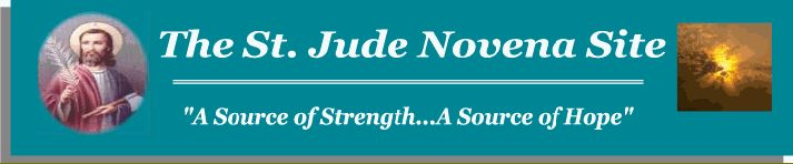 If you feel desperation or hopelessness in your life, the St. Jude Novena Site is dedicated to spreading the message that by praying a novena to St. Jude, you can experience a powerful fellowship of comfort, support and peace in your life.  (www.stjudenovena.org)