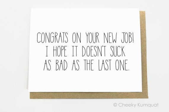 Funny New Job Congratulations - I Hope It Doesn't Suck as Bad as the Last One. New Job Card.