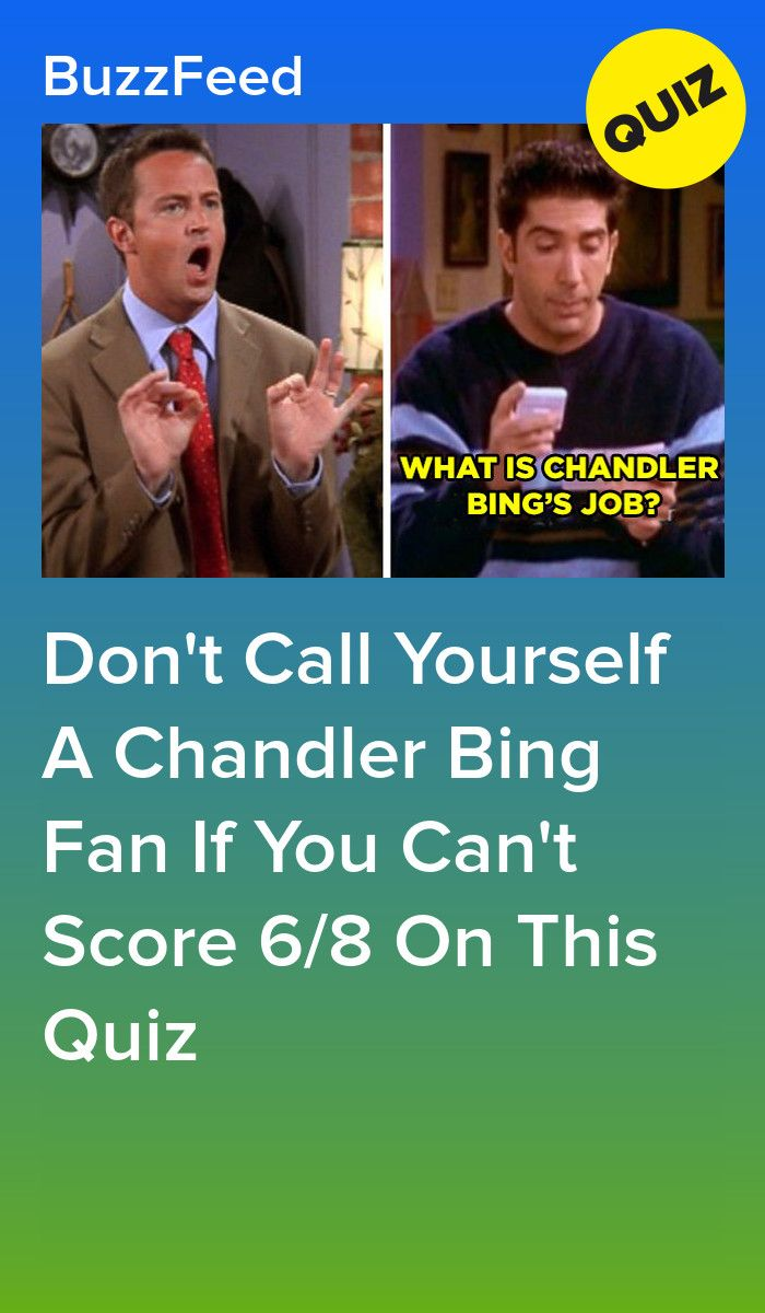 Don T Call Yourself A Chandler Bing Fan If You Can T Score 6 8 On This Quiz Buzzfeed Friends Quiz Friends Tv Quotes Friends Quizzes Tv Show