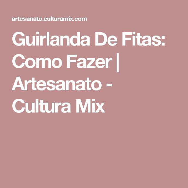 Guirlanda De Fitas: Como Fazer   Artesanato - Cultura Mix