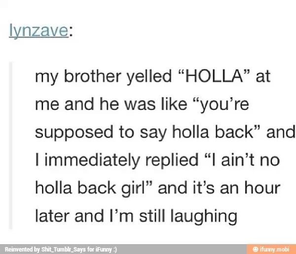 My response if someone yells holla at me XD