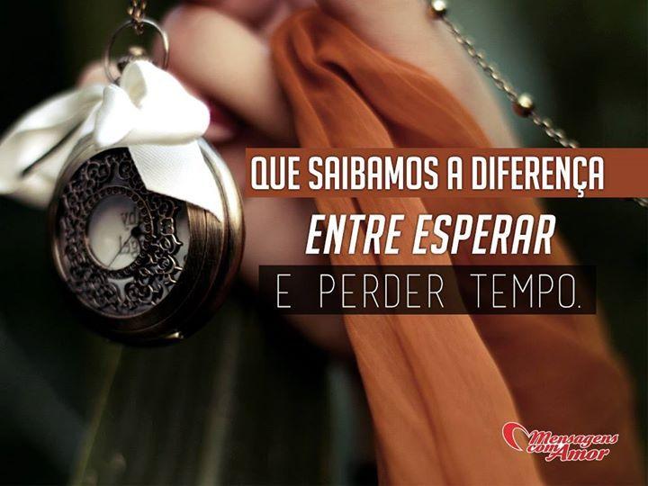 Que saibamos a diferença entre esperar e perder tempo. #diferenca #esperar #perder #tempo #vida