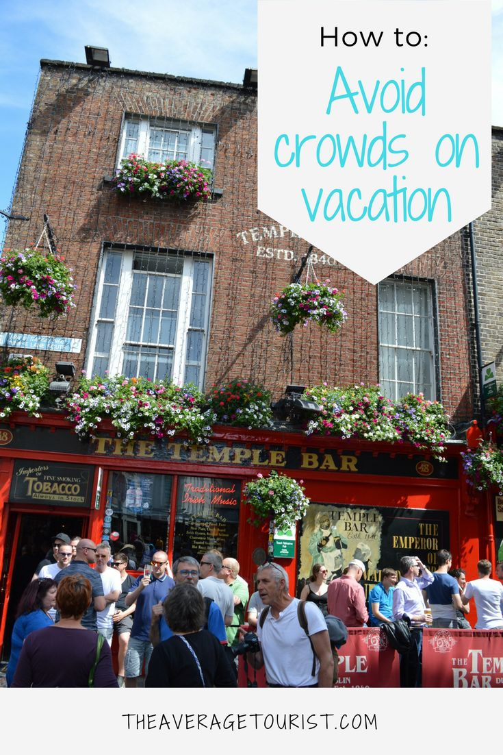 4 Tips to Avoid Crowds on vacation!