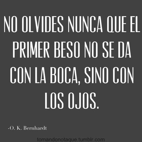 Frases • #Frase de #amor. No olvides nunca que el primer #beso...