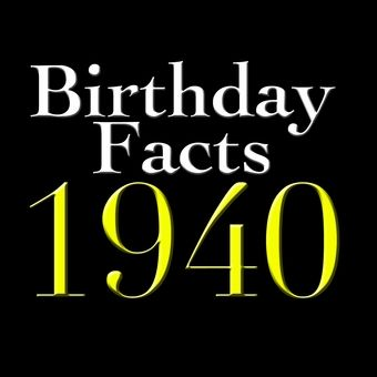 Birthday Facts - Born in 1940 USE THIS IDEA TO PUT DIFFERENT FACTS ABOUT 1940 INTO THE CENTER PIECE JARS ON EACH TABLE