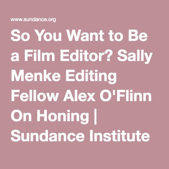 So You Want to Be a Film Editor? Sally Menke Editing Fellow Alex O'Flinn On Honing | Sundance Institute