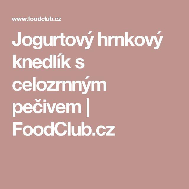 Jogurtový hrnkový knedlík s celozrnným pečivem | FoodClub.cz