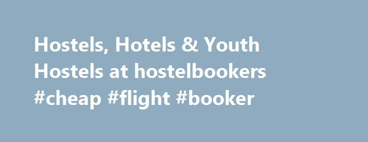 Hostels, Hotels & Youth Hostels at hostelbookers #cheap #flight #booker http://entertainment.remmont.com/hostels-hotels-youth-hostels-at-hostelbookers-cheap-flight-booker-3/  #cheap flight booker # Hostels and cheap hotels. Stay close to what you want to see and do. Hostels and Cheap Hotels HostelBookers prides itself…