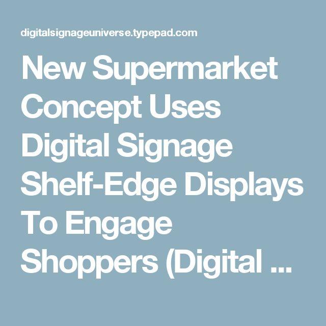 New Supermarket Concept Uses Digital Signage Shelf-Edge Displays To Engage Shoppers (Digital Signage Universe)