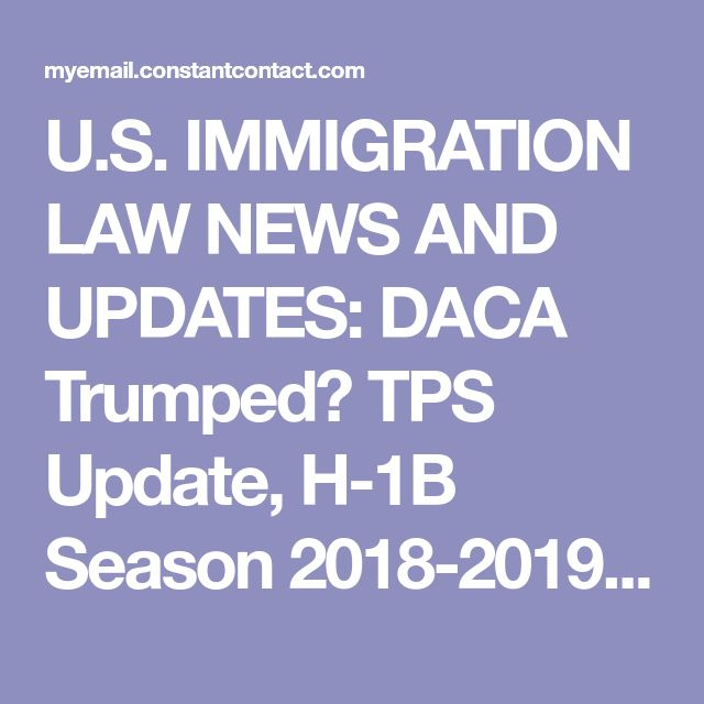 U.S. IMMIGRATION LAW NEWS AND UPDATES: DACA Trumped? TPS Update, H-1B Season 2018-2019, National Vetting Center (NVC), Visa Bulletin, Etc.