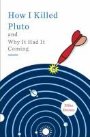 How I Killed Pluto and Why It Had It Coming by Mike Brown Review at: http://cdnbookworm.blogspot.ca/2011/04/how-i-killed-pluto-and-why-it-had-it.html
