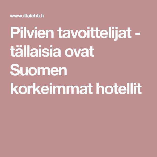 Pilvien tavoittelijat - tällaisia ovat Suomen korkeimmat hotellit