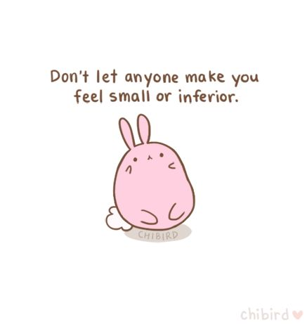 It doesn't matter who it is, a relative, a teacher, a colleague, etc. but no one should treat you as less than equal, esepcially not for your gender, body, etc! People shouldn't make you feel like a small bunny when you are a strong, big bunny! >:C