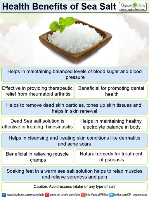 Health benefits of sea salt include good skin care, improved dental health, relief from rheumatoid arthritis, muscle cramps, psoriasis and osteoarthritis. It helps in providing relief from acne and rhinosinusitis. It is also beneficial in exfoliation, nasal and eye wash, and improved electrolytic balance of the body. It has healing properties which play a vital role in maintaining acid-alkali ratio, regular heartbeat, and relaxed sleep and provides relief from general body fatigue.