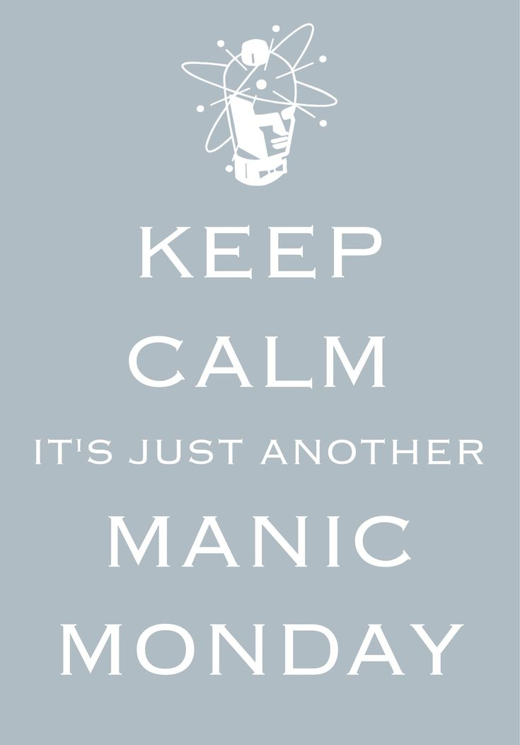 keep calm it's just another manic Monday / Created with Keep Calm and Carry On for iOS #keepcalm #manicMonday