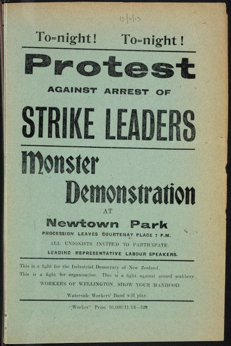 """[New Zealand Worker] :Tonight! Tonight! Protest against arrest of strike leaders. Monster demonstration at Newtown Park. All unionists invited to participate. Leading representative labour speakers. Workers of Wellington, show your manhood. """"Worker"""" Print 10,000/11/13 - 528. [1913]."""