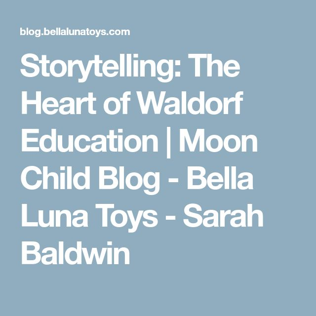 Storytelling: The Heart of Waldorf Education | Moon Child Blog - Bella Luna Toys - Sarah Baldwin