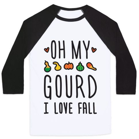 Oh My Gourd I Love Fall Baseball Tee | LookHUMAN. Clever QuotesQuirky ...