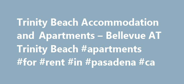 Trinity Beach Accommodation and Apartments – Bellevue AT Trinity Beach #apartments #for #rent #in #pasadena #ca http://apartment.remmont.com/trinity-beach-accommodation-and-apartments-bellevue-at-trinity-beach-apartments-for-rent-in-pasadena-ca/  #bellevue apartments # Trinity Beach Luxury Accommodation and Apartments Bellevue At Trinity Beach Luxury Ocean View Apartments are the Premier Trinity Beach Holiday Accommodation. Bellevue At Trinity Beach offers the ultimate in Luxury Holiday…